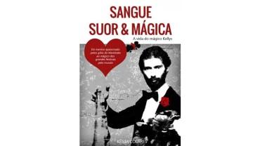Livro Sangue, Suor & Mágica: a vida do mágico Kellys.